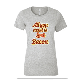You Need Bacon Ladies Tee
