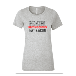Eat Bacon Ladies Tee