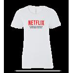 Netflix Is Better Ladies Tee